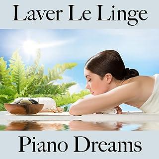 Laver Le Linge: Piano Dreams – La Meilleure Musique Pour Se Détendre