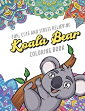 Fun Cute And Stress Relieving Koala Bear Coloring Book: Find Relaxation And Mindfulness By Coloring the Stress Away With Beautiful Black and White ... Perfect Gag Gift Birthday Present or Holidays