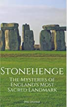 STONEHENGE: The Mysteries of England's Most Sacred Historical Landmark