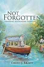 Not Forgotten: Inspiring Missionary Pioneers