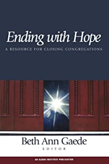 Ending with Hope: A Resource For Closing Congregations