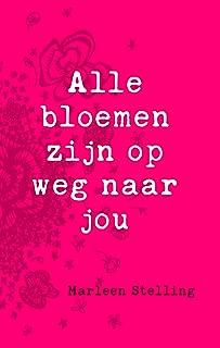 Alle bloemen zijn op weg naar jou (Dutch Edition)