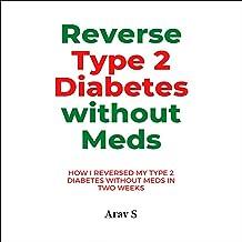 Reverse Type 2 Diabetes Without Meds: How I Reversed My Type 2 Diabetes Without Meds in Two Weeks