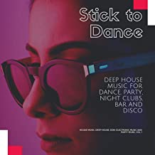 Stick To Dance - Deep House Music For Dance, Party, Night Clubs, Bar And Disco (House Music, Deep House, EDM, Electronic Music And Party Music, Vol. 1)
