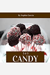 Candy 365: Enjoy 365 Days With Amazing Candy Recipes In Your Own Candy Cookbook! (Candy Cookbook For Kids, Candy Bar Recipes, Candy Making Cookbook, Christmas Candy Cookbook) [Book 1] Kindle Edition