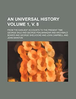 An Universal History Volume 1, V. 8; From the Earliest Accounts to the Present Time