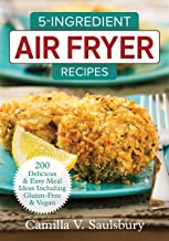 5-Ingredient Air Fryer Recipes: 200 Delicious and Easy Meal Ideas Including Gluten-Free and Vegan