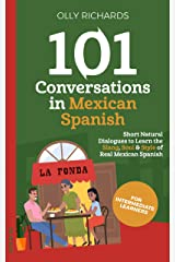 101 Conversations in Mexican Spanish: Short Natural Dialogues to Learn the Slang, Soul, & Style of Mexican Spanish (Spanish Edition) eBook Kindle