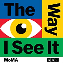 The Way I See It: The Landmark BBC Art Series in Partnership with MoMA