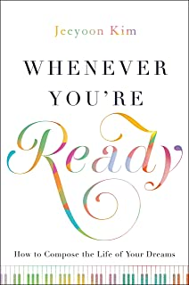 Whenever You're Ready: How to Compose the Life of Your Dreams