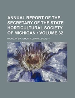 Annual Report of the Secretary of the State Horticultural Society of Michigan (Volume 32 )