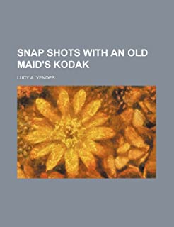 Snap Shots with an Old Maid's Kodak