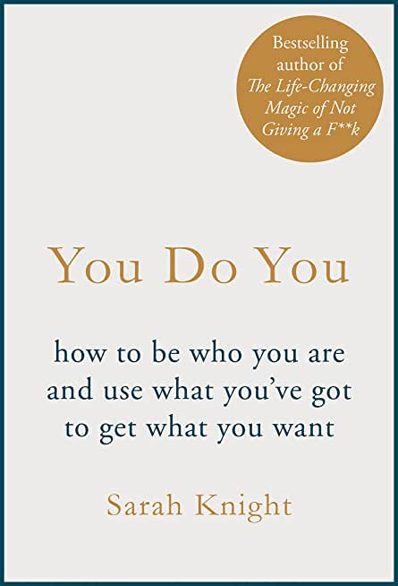 You Do You: (A No-F**ks-Given Guide) how to be who you are and use what you've got to get what you want (A No F*cks Given Guide) (English Edition)