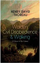 Walden, Civil Disobedience & Walking (3 Classics in One Volume): Three Most Important Works of Thoreau, Including Author's Biography
