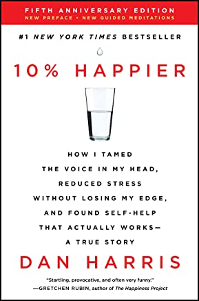 10% Happier Revised Edition: How I Tamed the Voice in My Head, Reduced Stress Without Losing My Edge, and Found Self-Help That Actually Works--A True Story (English Edition)