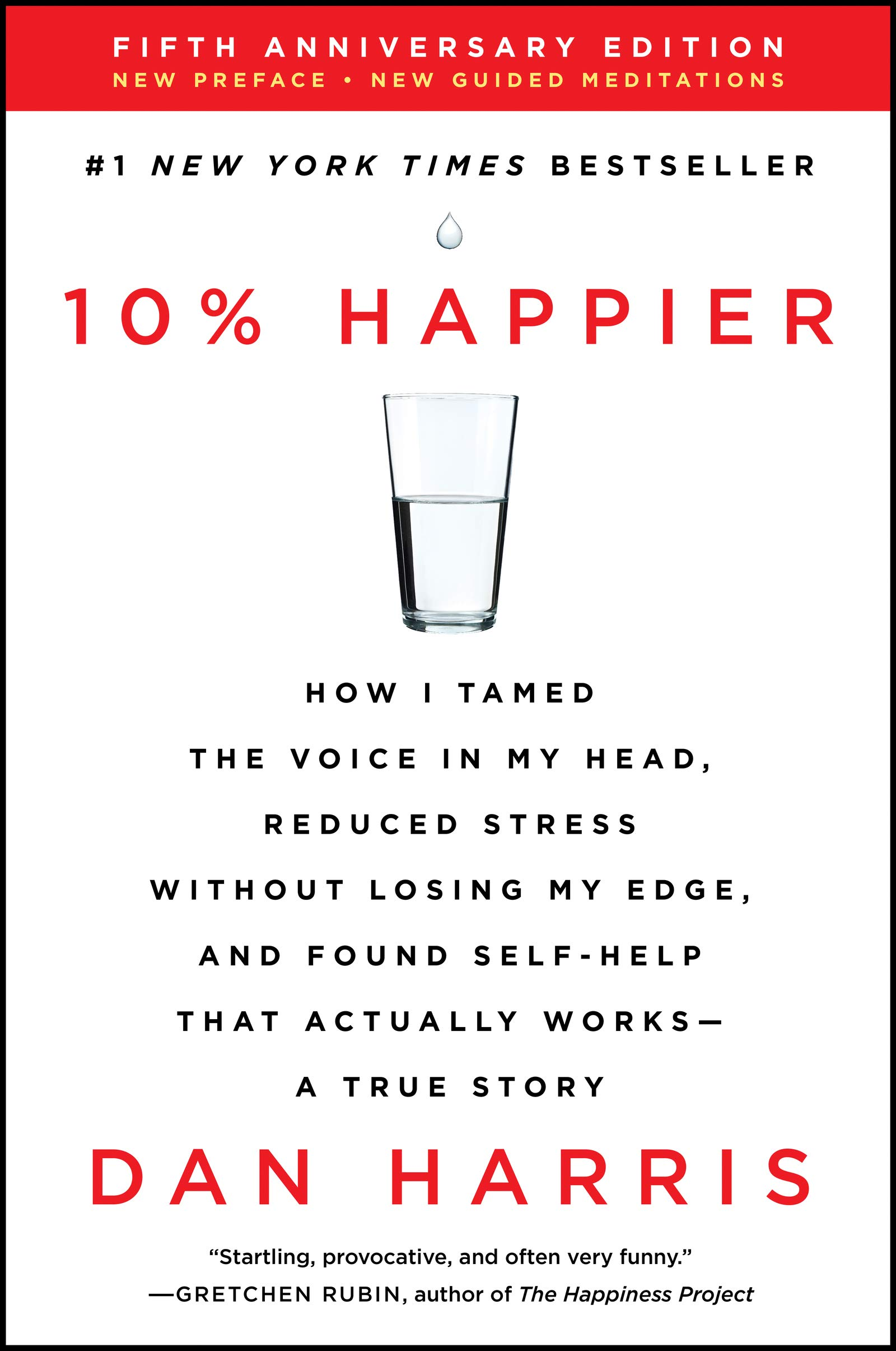 10% Happier Revised Edition: How I Tamed the Voice in My Head, Reduced Stress Without Losing My Edge, and Found Self-Help That Actually Works--A True Story