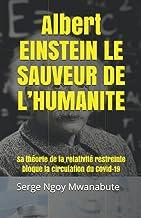 Albert EINSTEIN LE SAUVEUR DE L'HUMANITE: Sa théorie de la relativité restreinte bloque la circulation du Covid-19 (French...