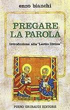 Pregare la parola. Introduzione alla «Lectio divina» (Enzo Bianchi. Comunità di Bose)