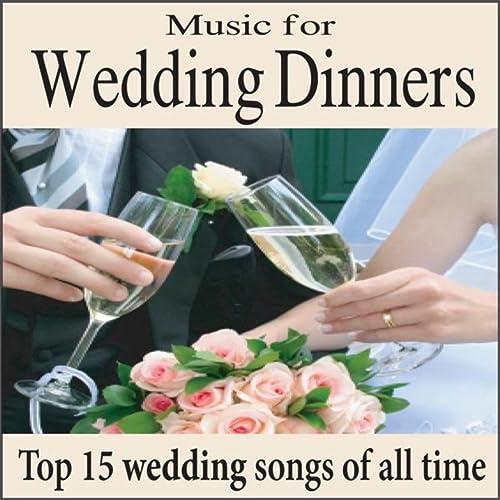 Music For Wedding Dinners Top 15 Wedding Songs Piano Wedding Music