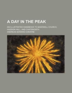 A Day in the Peak; An Illustrated Handbook to Bakewell Church, Haddon Hall, and Chatsworth