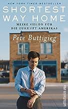 Shortest Way Home: Meine Vision für die Zukunft Amerikas (German Edition)