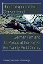 The Collapse of the Conventional: German Film and Its Politics at the Turn of the Twenty-First Century (Contemporary Approaches to Film and Media Series)