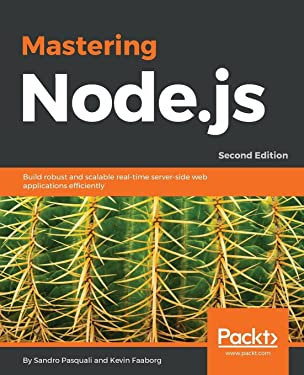 Mastering Node.js - Second Edition: Build robust and scalable real-time server-side web applications efficiently