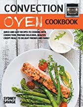 Convection Oven Cookbook: Quick and Easy Recipes to Cooking with Convection. Prepare Delicious, Healthy, Crispy Meals to D...