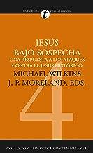 Jesús bajo sospecha: Una respuesta a los ataques contra el Jesús histórico (Colección teológica contemporánea) (Spanish Edition)
