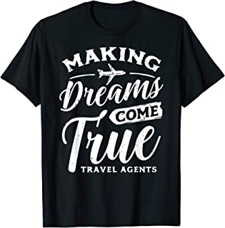 Making Dreams Come True - Travel Agents Agency Staff Gift T-Shirt