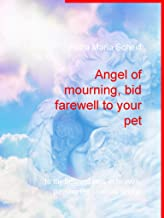 Angel of mourning, bid farewell to your pet: to my beloved pets in heaven, passing the rainbow bridge (English Edition)