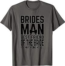Bridesman Best Friend of The Bride Not Weird Funny Slogan T-Shirt