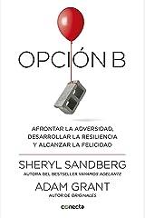 Opción B: Afrontar la adversidad, desarrollar la resiliencia y alcanzar la felicidad (Spanish Edition) Kindle Edition