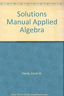 Solutions Manual Applied Algebra: Codes, Ciphers and Discrete Algorithms, Second Edition