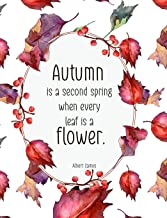 "Autumn is a second spring when every leaf is a flower. Albert Camus Composition Book: College Ruled 7.44 x 9.69"" Softcover Notebook for high school college professionals writers office notetaking"