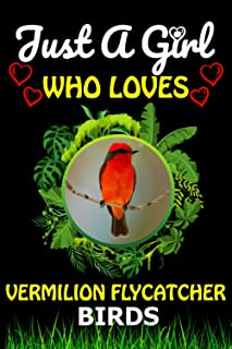 Just a Girl Who loves Vermilion Flycatcher Birds: Cute Line Composition Notebook Gift For Vermilion Flycatcher Birds Lover...