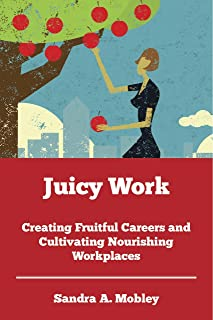 Juicy Work: Finding and Following Your Passion