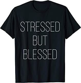 Stressed But Blessed T-Shirt