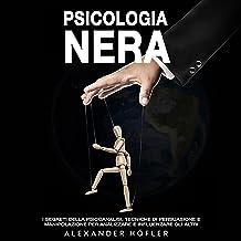 Psicologia Nera: I Segreti Della Psicoanalisi, Tecniche Di Persuasione E Manipolazione Per Analizzare E Influenzare Gli Altri