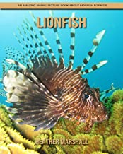 Lionfish: An Amazing Animal Picture Book about Lionfish for Kids