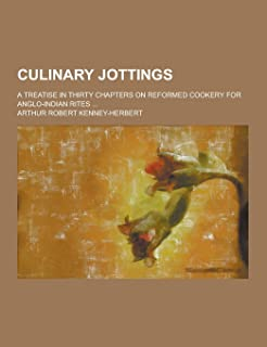 Culinary Jottings; A Treatise in Thirty Chapters on Reformed Cookery for Anglo-Indian Rites ...