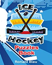 Ice Hockey Puzzles Book: Ice Hockey Word Searches, Cryptograms, Alphabet Soups, Dittos, Piece By Piece Puzzles All You Want to Challenge to Keep Your Brain Young (Volume 2)