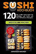 Sushi Kochbuch: Das große Sushi Buch für Anfänger und Pro