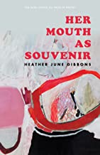 Her Mouth as Souvenir (Agha Shahid Ali Prize in Poetry)