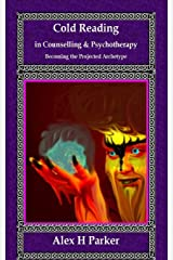Cold Reading in Counselling and Psychotherapy: : Becoming the Projected Archetype Paperback