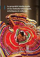 La propriété intellectuelle et les festivals folkloriques, artistiques et culturels: Guide pratique (French Edition)