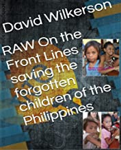 RAW On the Front Lines : saving the forgotten children of the Philippines. (English Edition)
