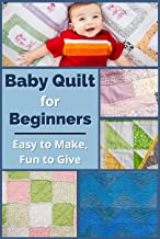 Baby Quilt for Beginners: Easy to Make, Fun to Give
