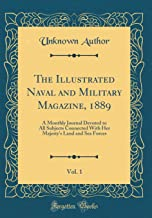 The Illustrated Naval and Military Magazine, 1889, Vol. 1: A Monthly Journal Devoted to All Subjects Connected With Her Majesty's Land and Sea Forces (Classic Reprint)