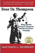 Dear Dr. Thompson: Felony Murder, Hunter S. Thompson and the Last Gonzo Campaign